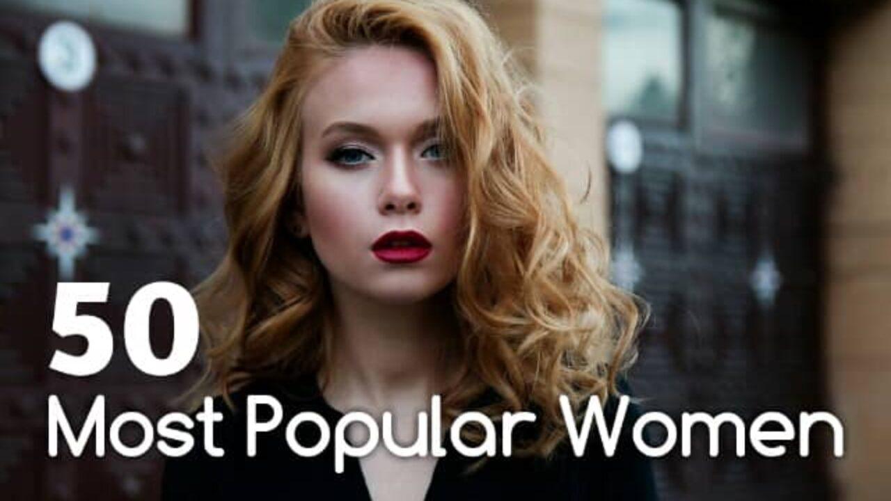 [2020 List] 50 Most Popular Women In The World